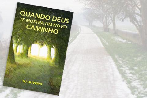 Livro: Quando Deus Te Mostra Um Novo Caminho, de Lú Oliveira